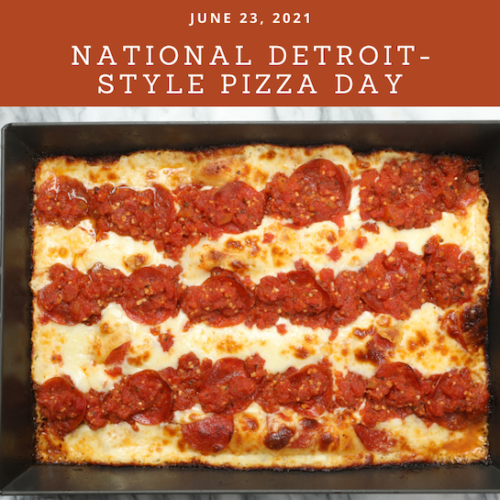 NATIONAL DETROIT-STYLE PIZZA DAY – June 23