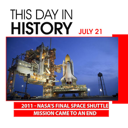 This Day in History July 21, 2011 NASA's Final Space Shuttle Mission Came To An End