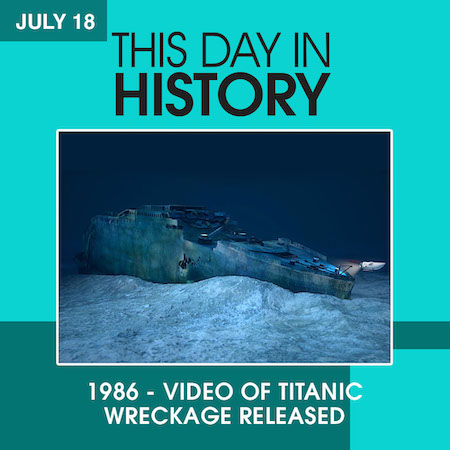 This Day in History July 18, 1986 Video of Titanic Wreckage Released