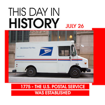 This Day in History July 26, 1775 The U.S. Postal Service was Established
