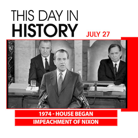 This Day in History July 27, 1974 House Began Impeachment of Nixon