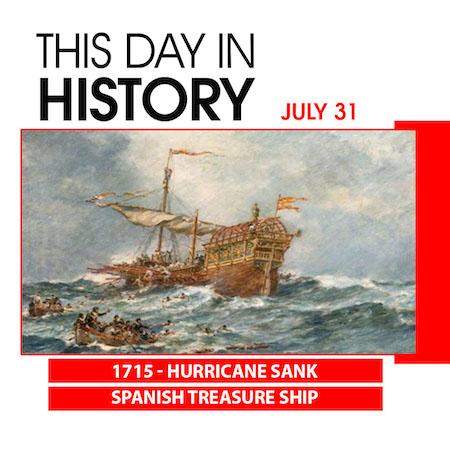 This Day in History July 31, 1715 Hurricane Sank Spanish Treasure Ship