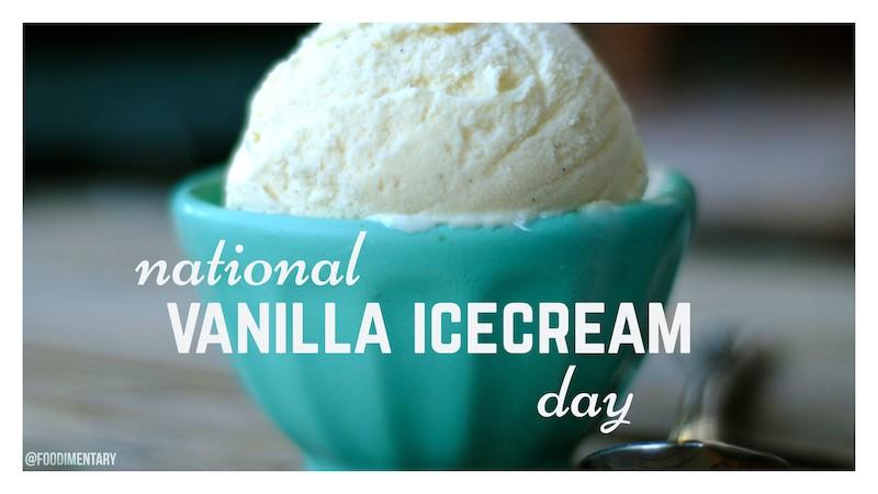 NATIONAL VANILLA ICE CREAM DAY – July 23