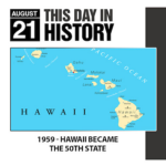 This Day in History August 21, 1959 Hawaii Became the 50th State
