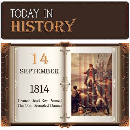 This Day in History September 14, 1814 Francis Scott Key Penned The Star Spangled Banner