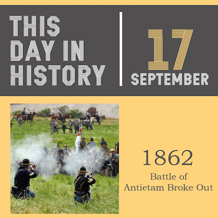 This Day in History September 17, 1862 Battle of Antietam Broke Out