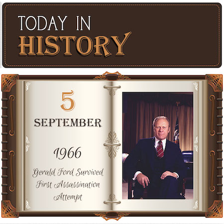 This Day in History September 5, 1966 Gerald Ford Survived First Assassination Attempt