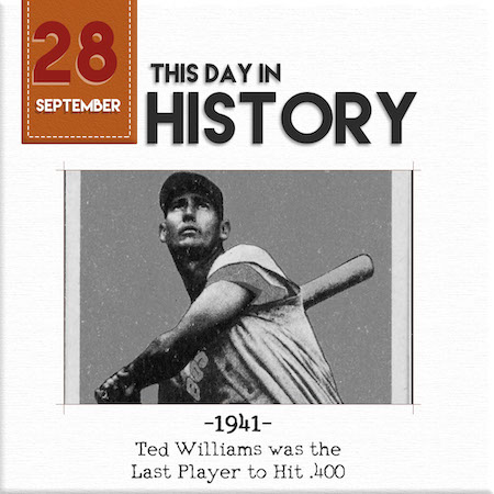 This Day in History September 28, 1941 Ted Williams was the last Player to hit .400